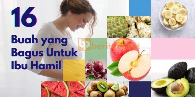 16 Buah Yang Bagus dan Sehat Untuk Ibu Hamil