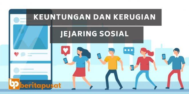 Keuntungan dan Kerugian dari Jejaring Sosial - Media Sosial