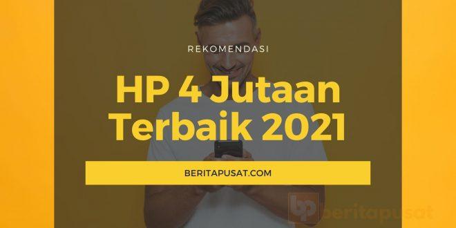 Rekomendasi HP 4 Jutaan Terbaik 2021