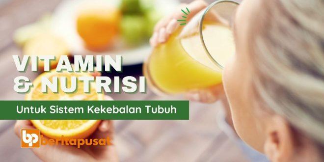 Vitamin dan Nutrisi Untuk Sistem Kekebalan Tubuh